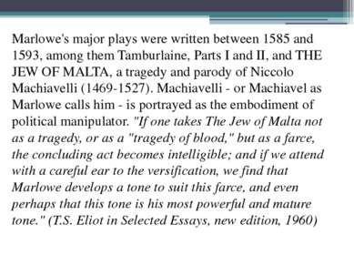 Marlowe's major plays were written between 1585 and 1593, among them Tamburla...