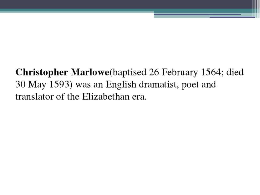 Christopher Marlowe(baptised 26 February 1564; died 30 May 1593) was an Engli...