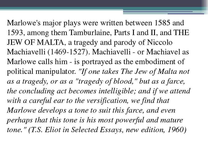 Marlowe's major plays were written between 1585 and 1593, among them Tamburla...