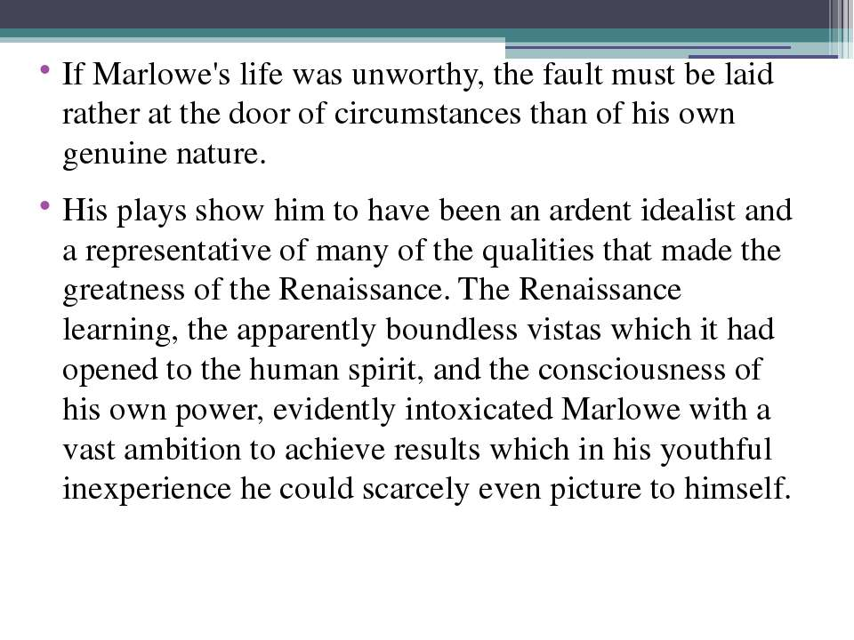 If Marlowe's life was unworthy, the fault must be laid rather at the door of ...