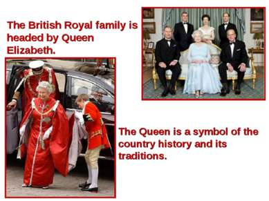 The British Royal family is headed by Queen Elizabeth. The Queen is a symbol ...