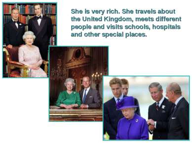 She is very rich. She travels about the United Kingdom, meets different peopl...