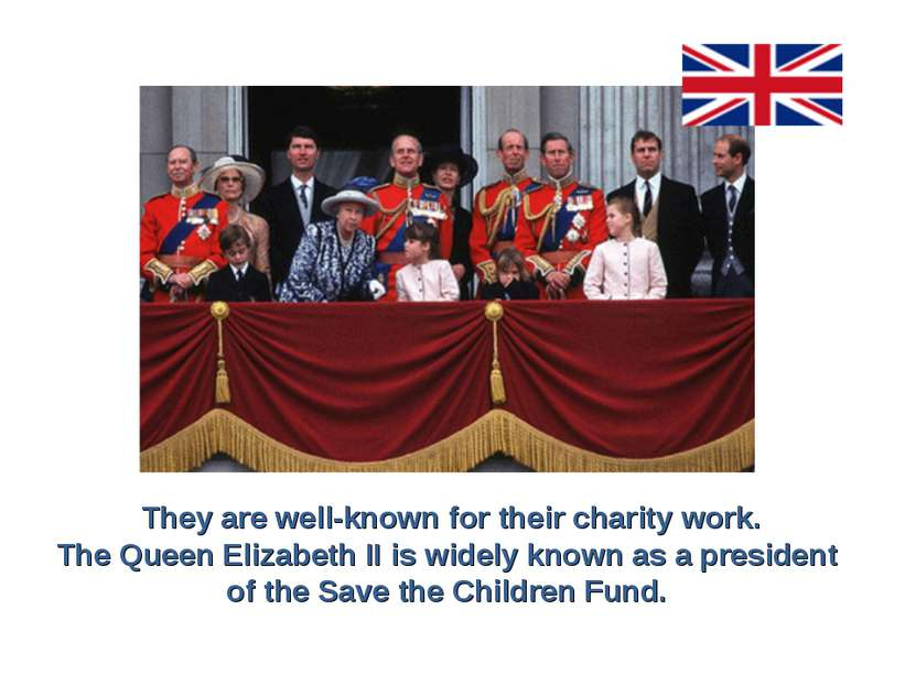 They are well-known for their charity work. The Queen Elizabeth II is widely ...