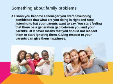 Something about family problems As soon you become a teenager you start devel...