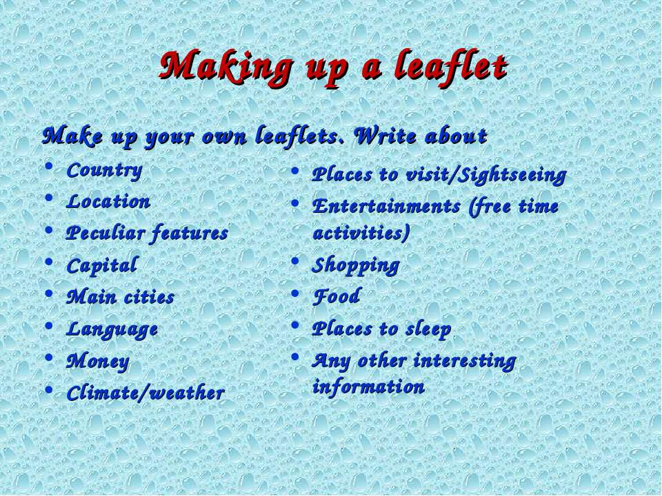 Making up a leaflet Make up your own leaflets. Write about Country Location P...