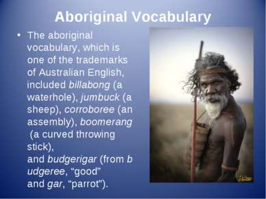 Aboriginal Vocabulary The aboriginal vocabulary, which is one of the trademar...
