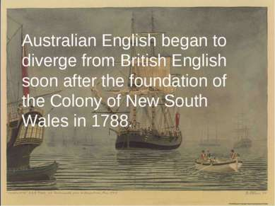 Australian English began to diverge from British English soon after the found...