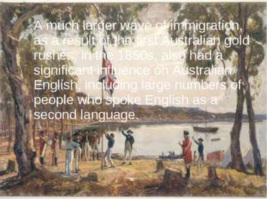 A much larger wave of immigration, as a result of the first Australian gold r...