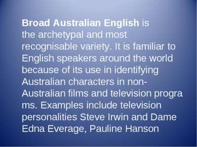 Broad Australian English is the archetypal and most recognisable variety. It ...