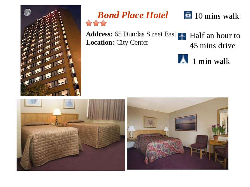 Bond Place Hotel 10 mins walk Half an hour to 45 mins drive 1 min walk Addres...