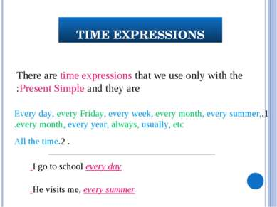 TIME EXPRESSIONS 1.Every day, every Friday, every week, every month, every su...