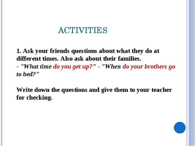 1. Ask your friends questions about what they do at different times. Also ask...