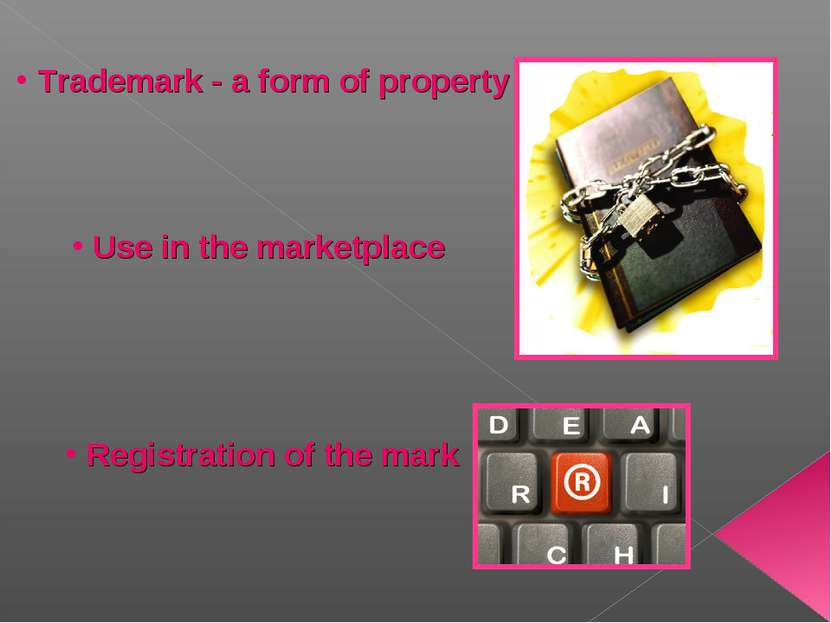Trademark - a form of property Use in the marketplace Registration of the mark