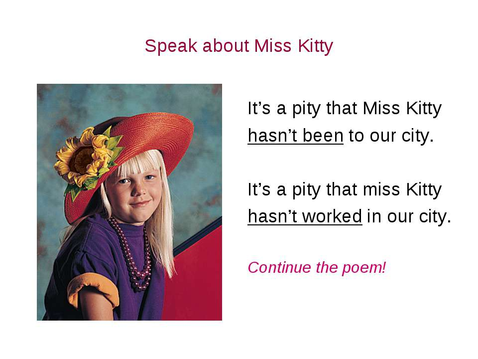 Speak about Miss Kitty It's a pity that Miss Kitty hasn't been to our city. I...