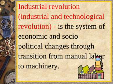 Industrial revolution  (industrial and technological revolution) - is the sys...