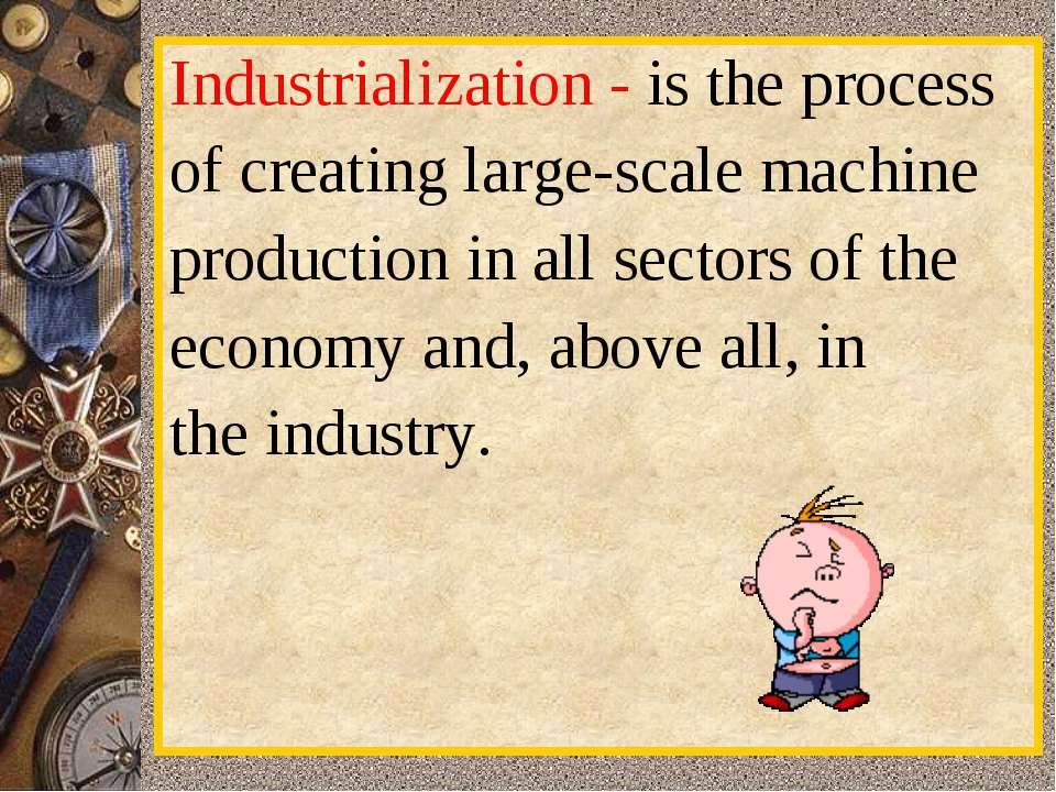 Industrialization - is the process of creating large-scale machine  productio...
