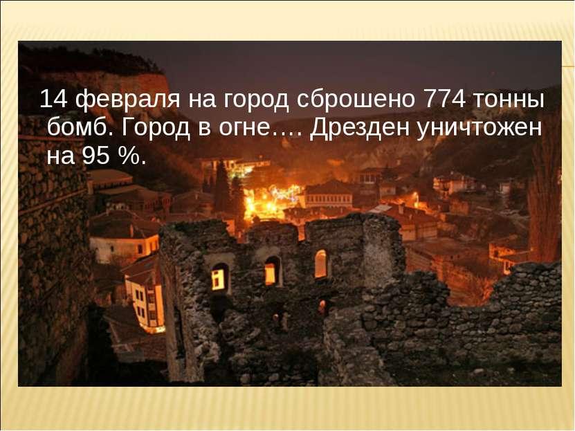 14 февраля на город сброшено 774 тонны бомб. Город в огне…. Дрезден уничтожен...