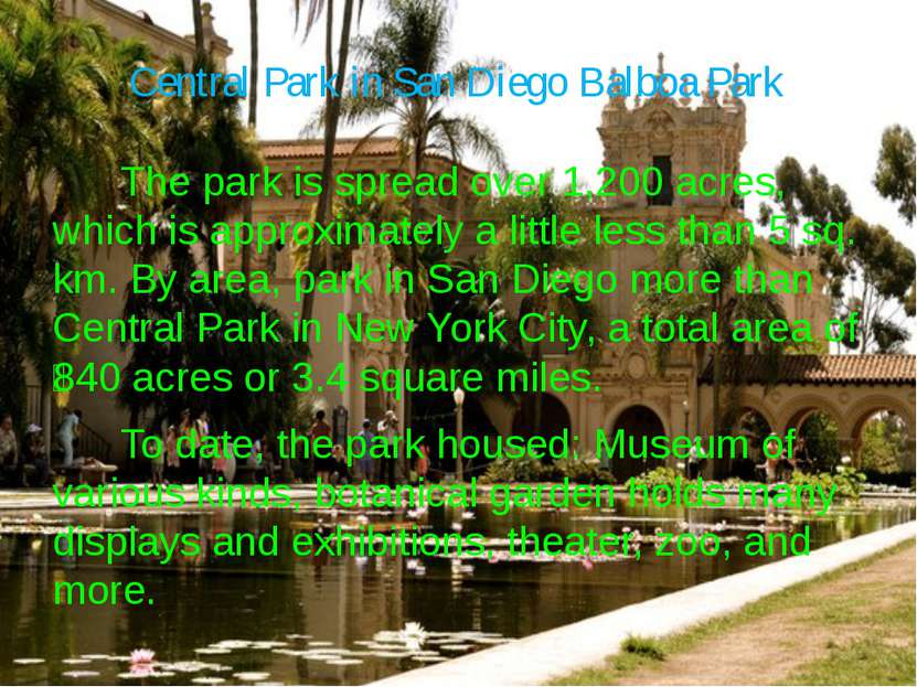 Central Park in San Diego Balboa Park The park is spread over 1,200 acres, wh...