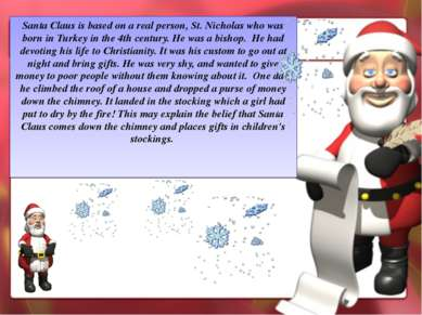 Santa Claus is based on a real person, St. Nicholas who was born in Turkey in...
