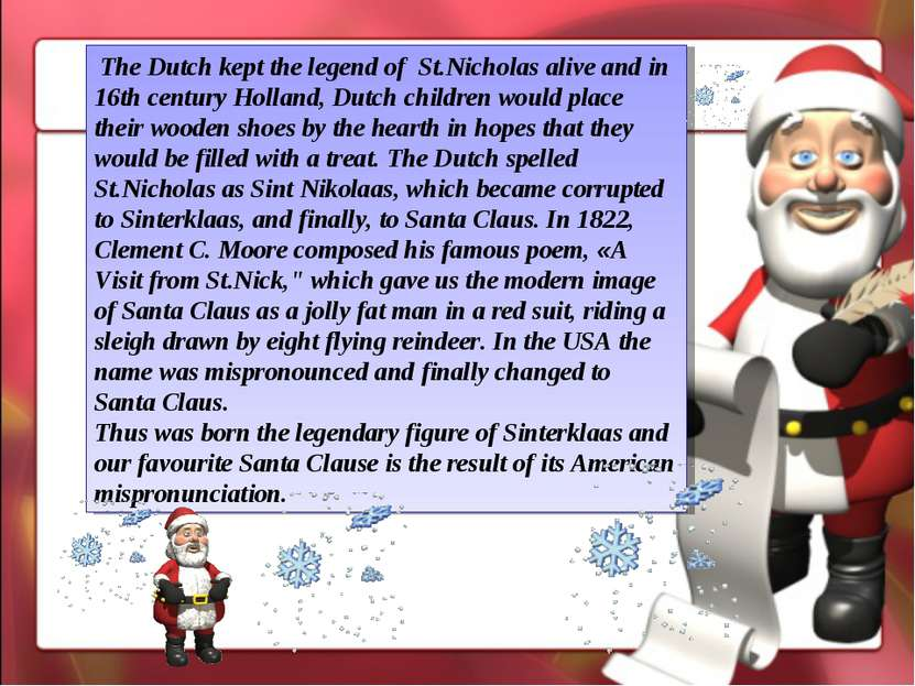 The Dutch kept the legend of St.Nicholas alive and in 16th century Holland, D...