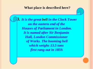 3. It is the great bell in the Clock Tower on the eastern end of the Houses o...