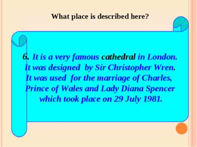 6. It is a very famous cathedral in London. It was designed by Sir Christophe...
