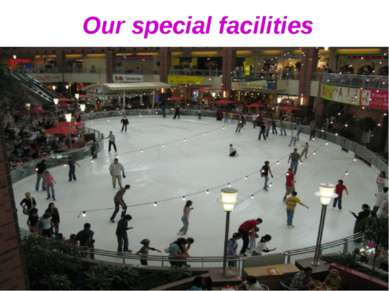 Our special facilities