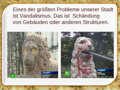 Eines der größtenProbleme unsererStadt ist Vandalismus. Das ist Schändung v...
