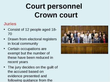 Court personnel Crown court Juries Consist of 12 people aged 18-70 Drawn from...