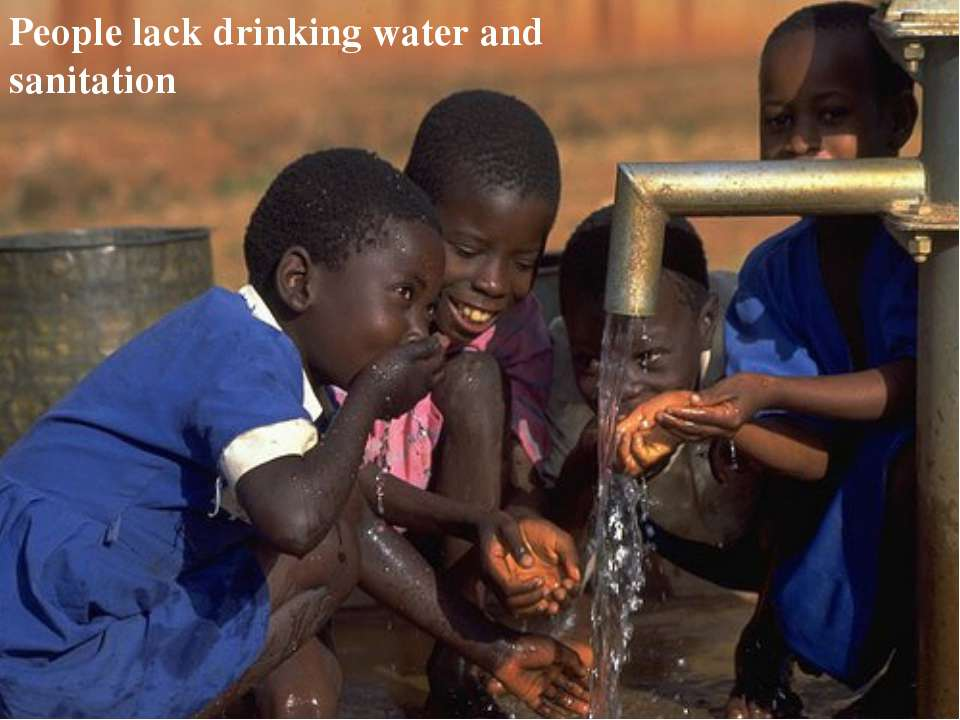 People lack drinking water and sanitation