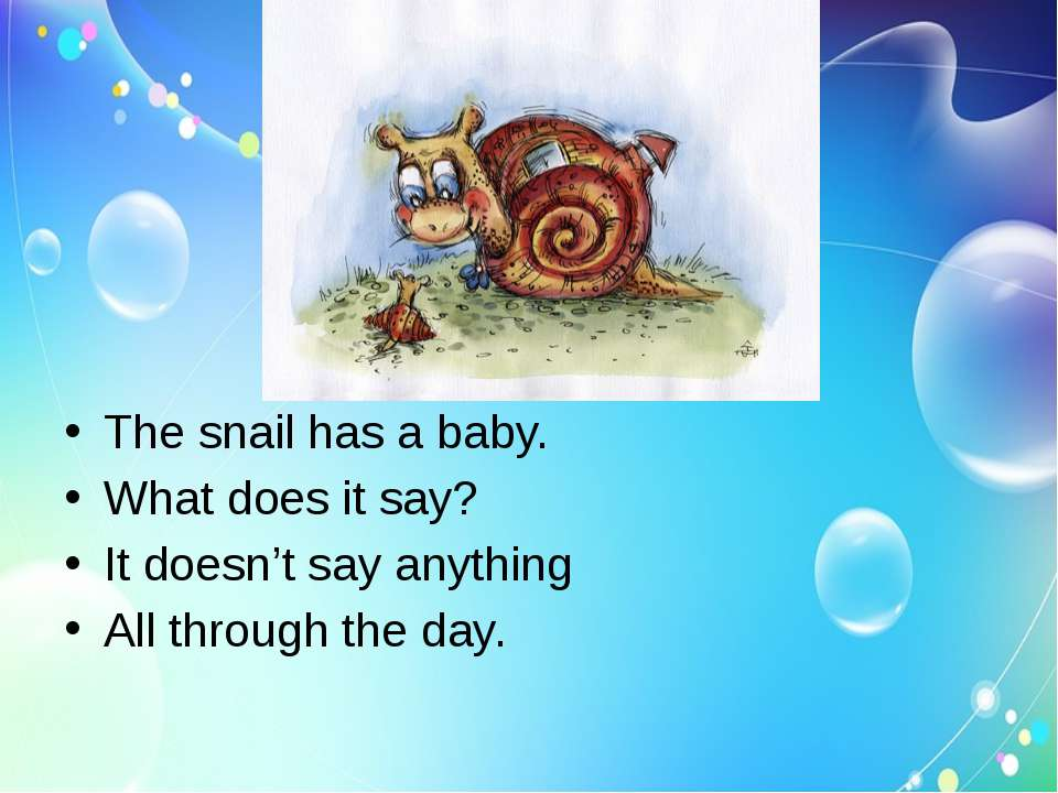The snail has a baby. What does it say? It doesn't say anything All through t...