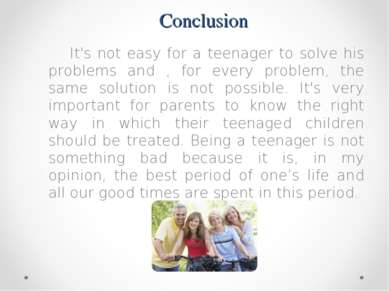 Conclusion It's not easy for a teenager to solve his problems and , for every...