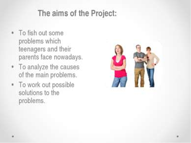 The aims of the Project: • To fish out some problems which teenagers and thei...