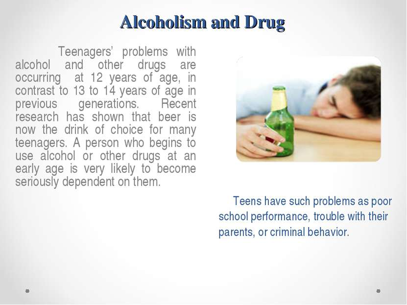 Alcoholism and Drug Teenagers' problems with alcohol and other drugs are occu...