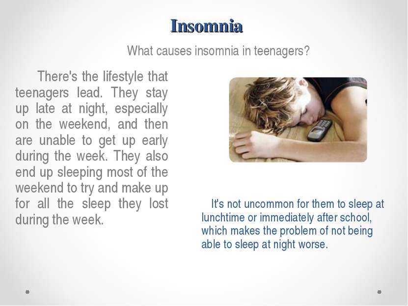 Insomnia What causes insomnia in teenagers? There's the lifestyle that teenag...