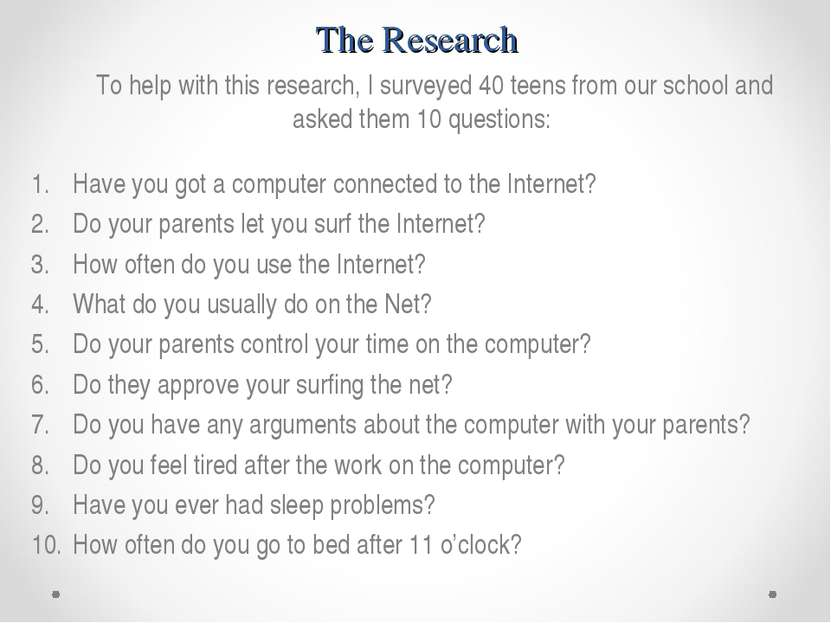 The Research To help with this research, I surveyed 40 teens from our school ...