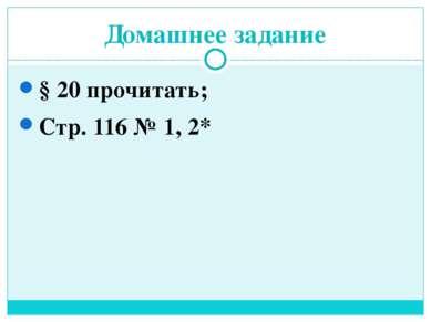 Домашнее задание § 20 прочитать; Стр. 116 № 1, 2*