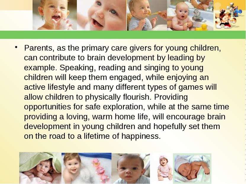 Parents, as the primary care givers for young children, can contribute to bra...