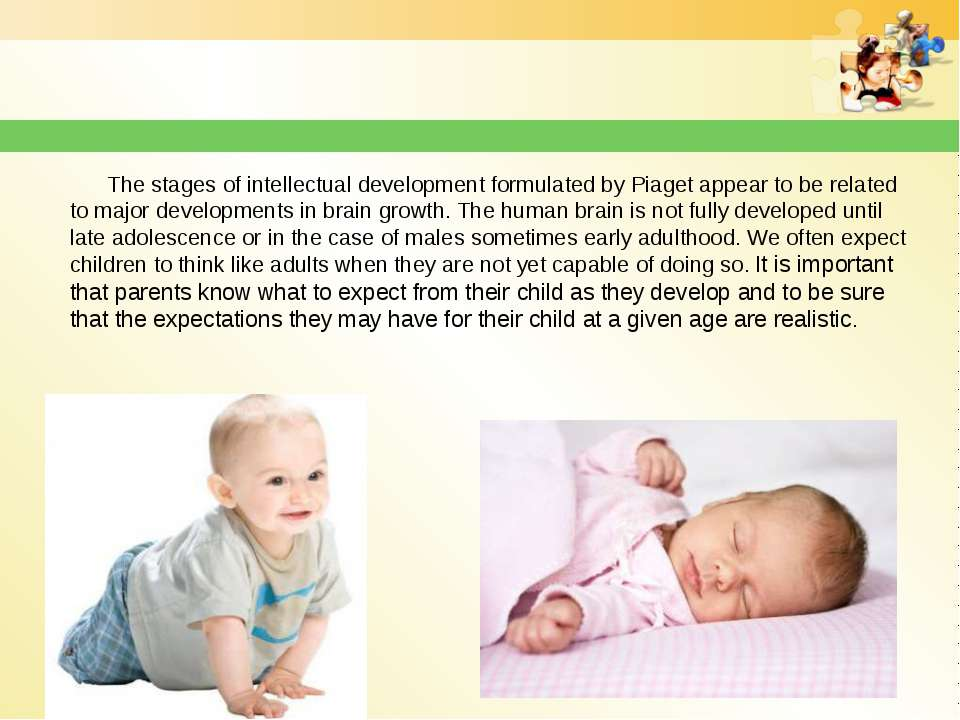 The stages of intellectual development formulated by Piaget appear to be rela...
