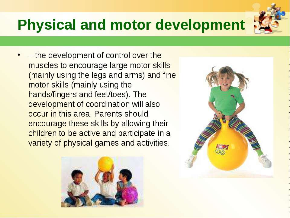 Physical and motor development – the development of control over the muscles ...