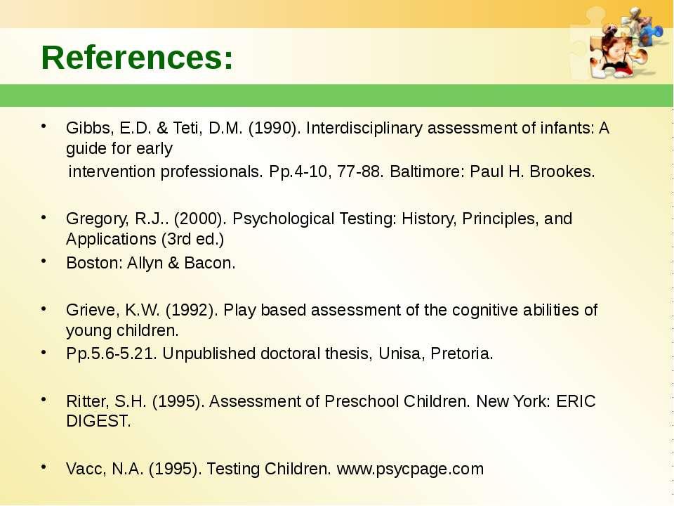 References: Gibbs, E.D. & Teti, D.M. (1990). Interdisciplinary assessment of ...