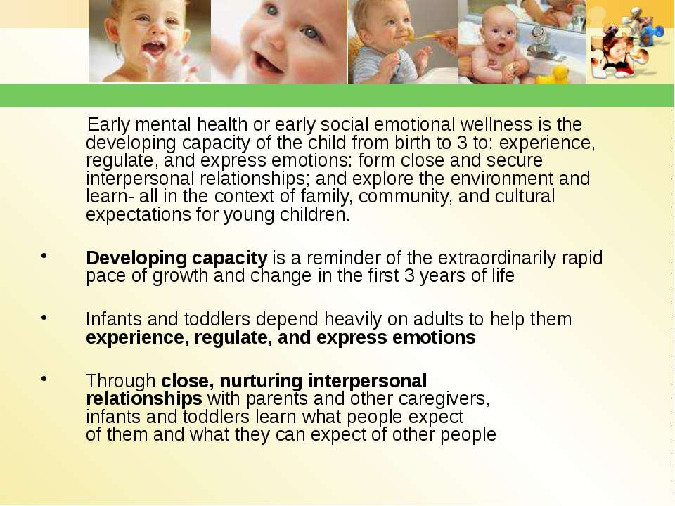 Early mental health or early social emotional wellness is the developing capa...