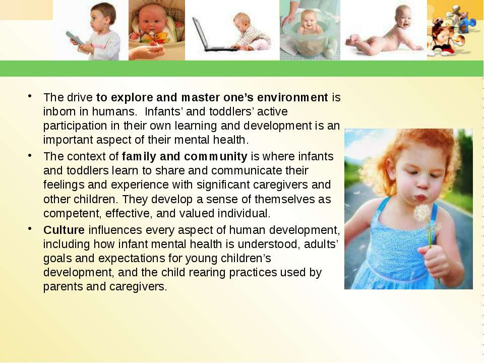 The drive to explore and master one's environment is inborn in humans. Infant...