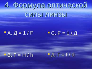 4. Формула оптической силы линзы A. Д = 1 / F B. Г = H / h C. F = 1 / Д Д. Г ...