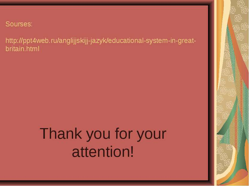 Sourses: http://ppt4web.ru/anglijjskijj-jazyk/educational-system-in-great-bri...