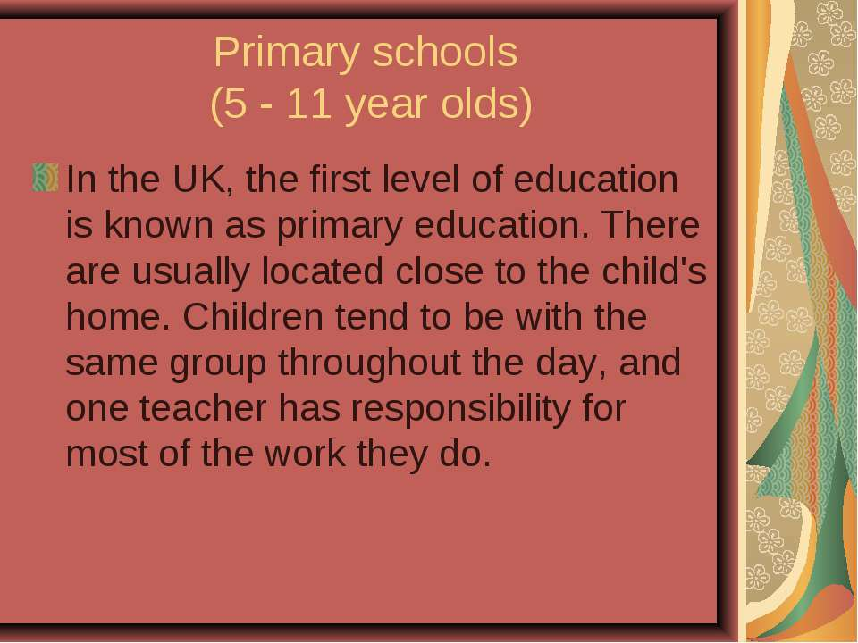Primary schools (5 - 11 year olds) In the UK, the first level of education is...