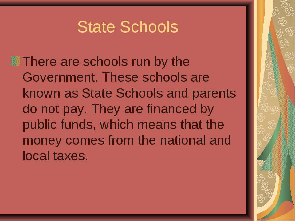 State Schools There are schools run by the Government. These schools are know...
