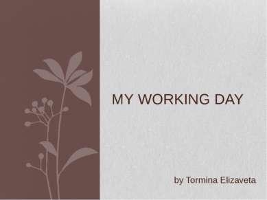 MY WORKING DAY by Tormina Elizaveta