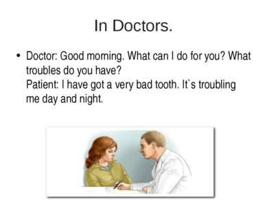 In Doctors. Doctor: Good morning. What can I do for you? What troubles do you...
