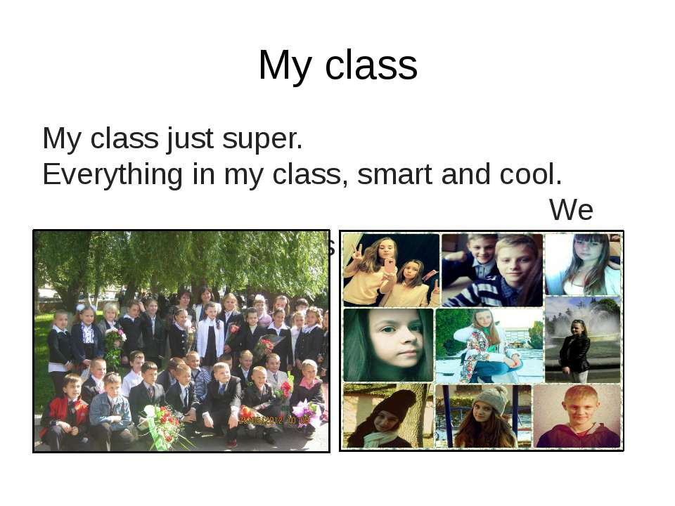 My class My class just super. Everything in my class, smart and cool. We are ...